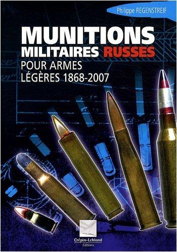 Munitions militaires russes : Pour armes légères 1868-2007 par Philippe Regenstreif