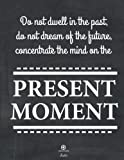 PRESENT MOMENT: Buddha quote journal, Mix 90P Lined ruled 20P Dotted grid,8.5x11 in,110 undated pages,Black Chalkboard: Quote journal to write in your ... for life/ business /office /student/ teacher