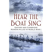 Hear The Boat Sing: Oxford and Cambridge Rowers Killed in World War I (English Edition)
