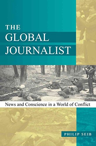 [The Global Journalist: News and Conscience in a World of Conflict] (By: Philip Seib) [published: January, 2002]
