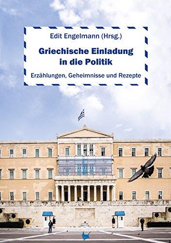 Griechische Einladung in die Politik: Erzählungen, Geheimnisse und Rezepte