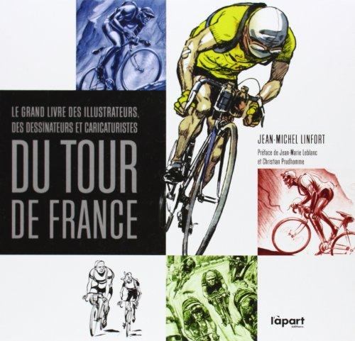Le grand livre des illustrateurs, dessinateurs et caricaturistes du Tour de France : Traits et portraits de la Grande Boucle ou L'art du Tour à travers la presse sportive par Jean-Michel Linfort
