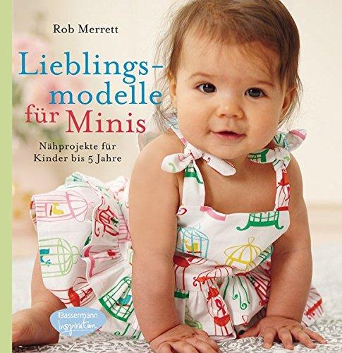 Lieblingsmodelle für Minis: Nähprojekte für Kinder bis 5 Jahre -
