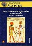Faszination Ägypten - Der Traum vom Jenseits - Das alte Ägypten (2540-1351 v.Chr.) -