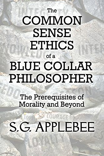 the-common-sense-ethics-of-a-blue-collar-philosopher-the-prerequisites-of-morality-and-beyond
