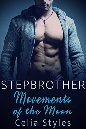 Movements of the Mooon: A Stepbrother Romance (Stepbrother Romance, Taboo, Forbidden, Stepsister, New Adult Book 1)