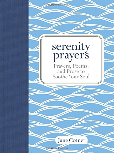 Serenity Prayers Prayers Poems And Prose To Soothe Your Soul