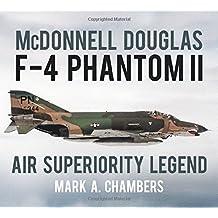 McDonnell Douglas F-4 Phantom II: Air Superiority Legend