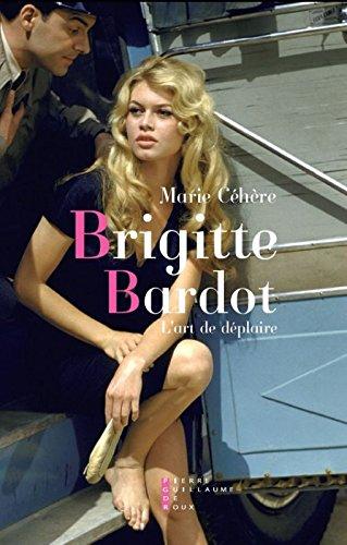Brigitte Bardot, l'art de dplaire