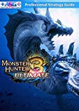 Monster Hunter 3 Ultimate Strategy Guide, Walkthrough, Help, Tips and...