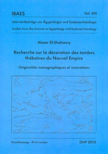 Recherche Sur La Decoration Des Tombes Thebaines Du Nouvel Empire: Originalites Iconographiques Et Innovations