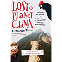 Lost on Planet China: The Strange and True Story of One Man's Attempt to Understand the World's Most Mystifying Nation or How He Became Comfortable Eating Live Squid (English Edition)
