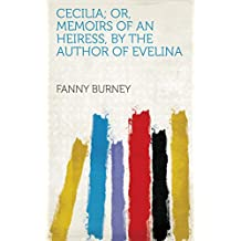 Cecilia; or, Memoirs of an heiress, by the author of Evelina