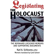 Legislating The Holocaust: The Bernhard Loesenor Memoirs And Supporting Documents