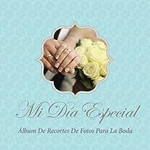 Mi Dia Especial: Album de Recortes de Fotos Para La Boda