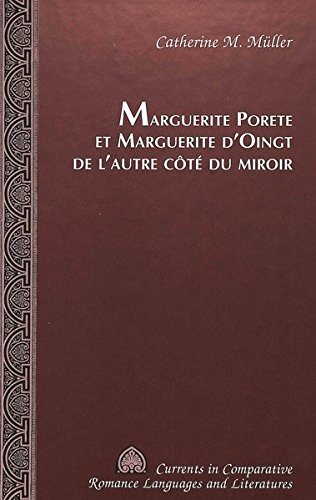 Marguerite Porete et Marguerite d'Oingt de l'Autre Cote du Miroir (Currents in Comparative Romance Languages & Literatures)