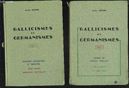 GALLICISMES ET GERMANISMES - TOME 1 : LOCUTIONS IDIOMATIQUES ET FAMILIERES / TERMES BINAIRES, EXPRESSIONS PROVERBIALES + TOME 2 : LEXIQUE DU LANGAGE POPULAIRE / TERMES D'ARGOT, LA LANGUE VERTE. par GSPANN LUCIEN