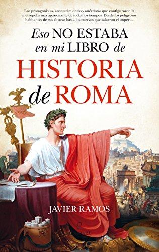 Eso no estaba en mi libro de Historia de Roma por Javier Ramos