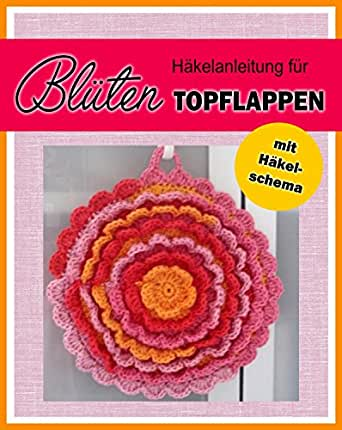 BLÜTEN Topflappen - Anleitung: Häkelmuster eBook: Petra Tornack ...