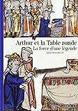 arthur et la table ronde la force d une l?gende