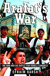 Arafat's War: The Man and His Battle for Israeli Conquest by Efraim Karsh (2003-10-06)