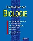 Grosses Buch der Biologie: Mit allen Wissensgebieten und Fachbegriffen, mit Übungsaufgaben, Lösungen und Beispielen, mit ausführlichem Lexikonteil