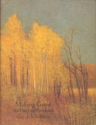 Making Game: An Essay on Woodcock by Guy De La Valdene (1990-12-01)
