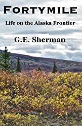 Fortymile: Life on the Alaska Frontier