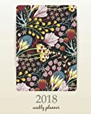 2018 Weekly Planner: Calendar Schedule Organizer Appointment Journal Notebook and Action day, hand drawn creative flowers colorful artistic background art design: Volume 51 (2018 Weekly Planners)