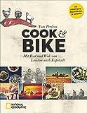 Bildband Reise-Kochbuch: Cook & Bike. Mit Rad und Wok von London nach Kapstadt: Ein kulinarisches Fahrradabenteuer bei National Geographic mit Rezepten, Fotos, und Geschichten aus Europa und Afrika - Tom Perkins