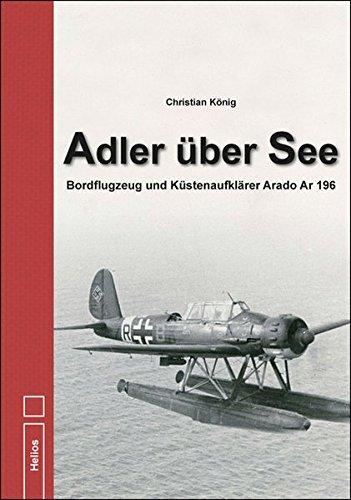 Adler über See: Bordflugzeug und Küstenaufklärer Arado Ar 196