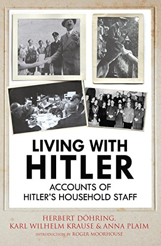 Living with Hitler: Accounts of Hitler's Household Staff (English Edition)