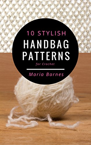 10 Stylish Handbag Patterns for Crochet: A trendy collection of easy-to-make crochet bags (English Edition)