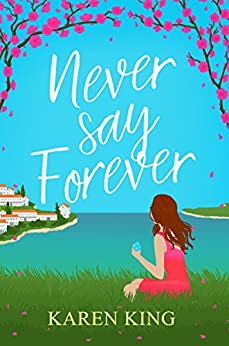 Never Say Forever: A sassy, feel good beach read by [King, Karen]