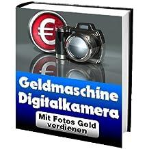 Geld verdienen mit Fotos - Cash-Maschine Digitalkamera (German Edition)