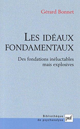 Les idéaux fondamentaux: Des fondations inéluctables mais explosives