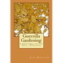 Guerrilla Gardening: Landscaping for the Soul - Workbook