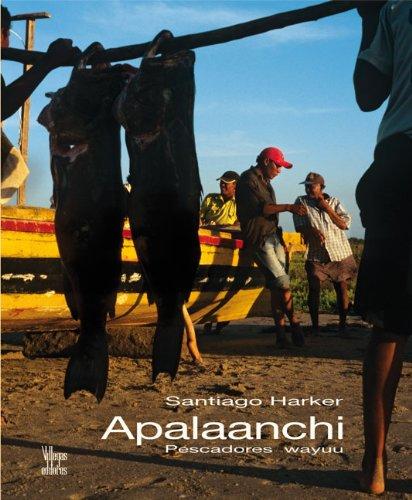 Descargar Libro Apalaanchi: Pescadores Wayuu de Santiago Harker