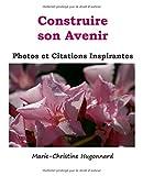 Telecharger Livres Construire son Avenir Photos et citations inspirantes (PDF,EPUB,MOBI) gratuits en Francaise