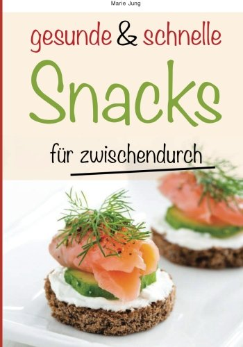 Preisvergleich Produktbild gesunde und schnelle Snacks für zwischendurch: Rezepte fürs Büro,  unterwegs und zu Hause