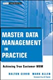 Master Data Management in Practice: Achieving True Customer MDM (Wiley Corporate F&A Book 559) (English Edition)