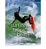 [(Surfing Tropical Beats)] [ By (author) Sam Bleakley, Illustrated by J. S. Callahan ] [April, 2012]