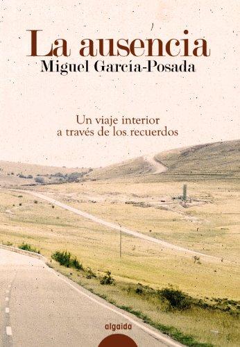 Descargar Libro Libro La ausencia (Algaida Literaria - Algaida Narrativa) de Miguel García-Posada