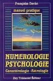 Numérologie-psychologie - Manuel pratique, caractérologie-astrologie