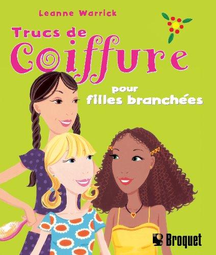 Trucs de coiffure pour filles branchées : Le vrai guide féminin pour des cheveux extraordinaires par Leanne Warrick