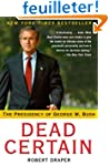 Dead Certain: The Presidency of Georg...