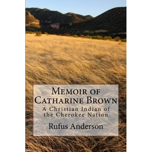 Memoir of Catharine Brown: A Christian Indian of the Cherokee Nation: Volume 2 (Our Christian Heritage Historical Reprints) by Rufus Anderson (2012-12-19)