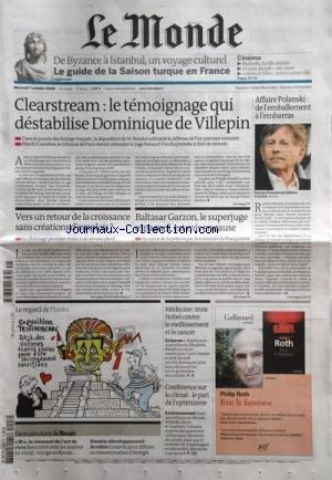 MONDE (LE) [No 20125] du 08/10/2009 - CLEARSTREAM - LE TEMOIGNAGE QUI DESTABILISE DOMINIQUE DE VILLEPIN - AFFAIRE POLANSKI - VERS UN RETOUR DE LA CROISSANCE SANS CREATIONS D'EMPLOIS - BALTASAR GARZON - LE SUPERJUGE ESPAGNOL EST MIS EN CAUSE - MDECINE - 3 NOBEL CONTRE LE VIEILLISSEMENT ET LE CANCER - ELIZABETH BLACKBURN - CAROL GREIDER ET JACK SZOSTAK - LE REGARD DE PLANTU - CONFERENCE SUR LE CLIMAT - LE PARI DE L'OPTIMISME