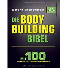 Die Bodybuilding-Bibel: Mit 100 Übungen und Trainingsprogrammen