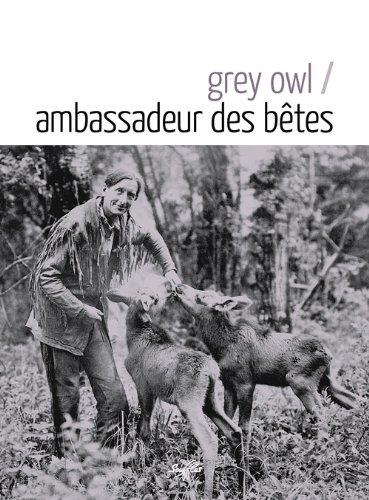 Ambassadeur des bêtes par Grey Owl